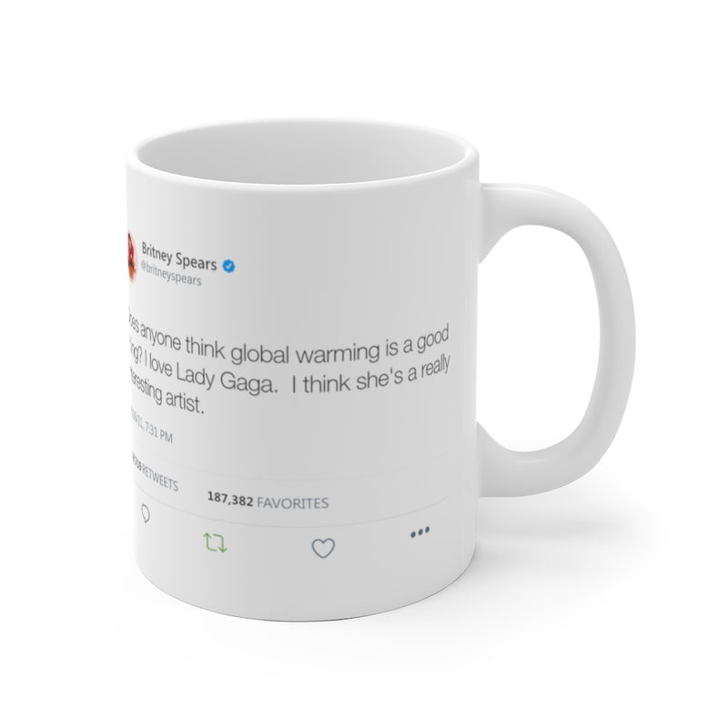 Does anyone think global warming is a good thing? I love Gaga... Britney inspired White Ceramic Mug-Archethype