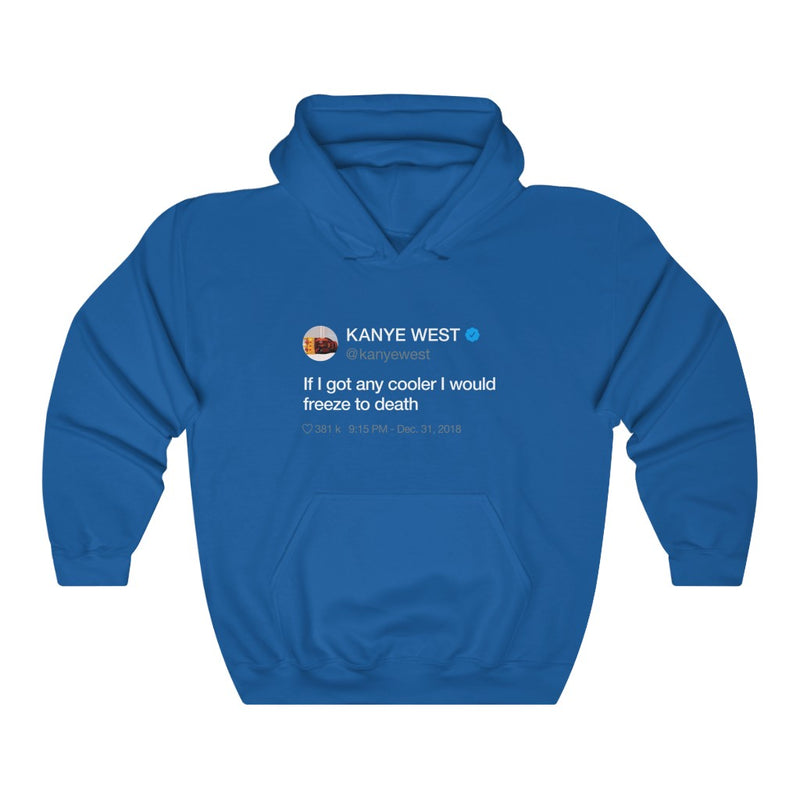 If I got any cooler I would freeze to death - Kanye West Tweet Hoodie-S-Royal-Archethype