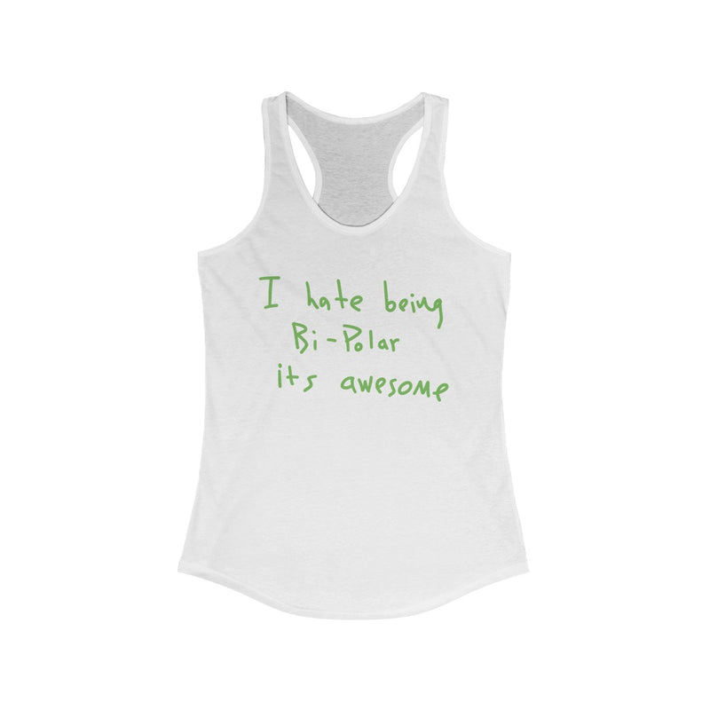 I Hate Being Bi-Polar It's Awesome Kanye West inspired Women's Ideal Racerback Tank-Solid White-L-Archethype