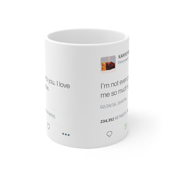 I'm Not Even Gon Lie To You I Love Me So Much Right Now - Kanye West Tweet Mug-Archethype