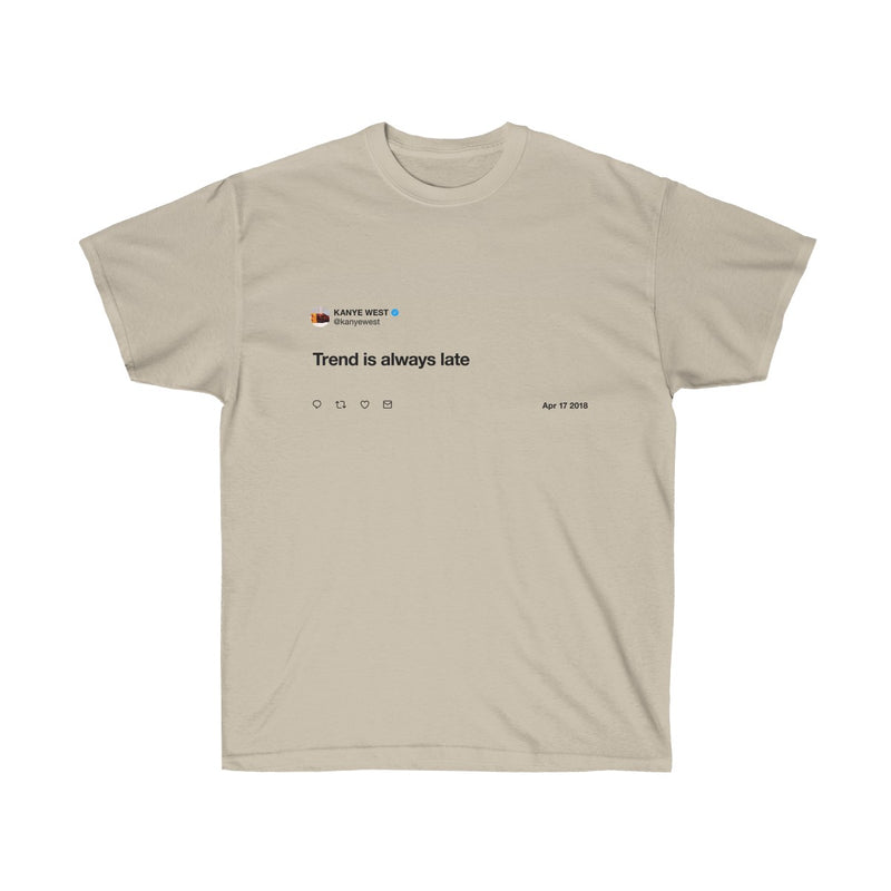 Trend is always late - Kanye West T-Shirt-Sand-S-Archethype