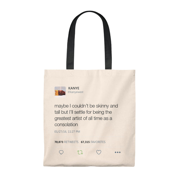 Maybe I Couldn't Be Skinny And Tall But I'll Settle For Being The Greatest Artist Of All Time.. Kanye West Tweet Tote Bag-Natural/Black-Archethype