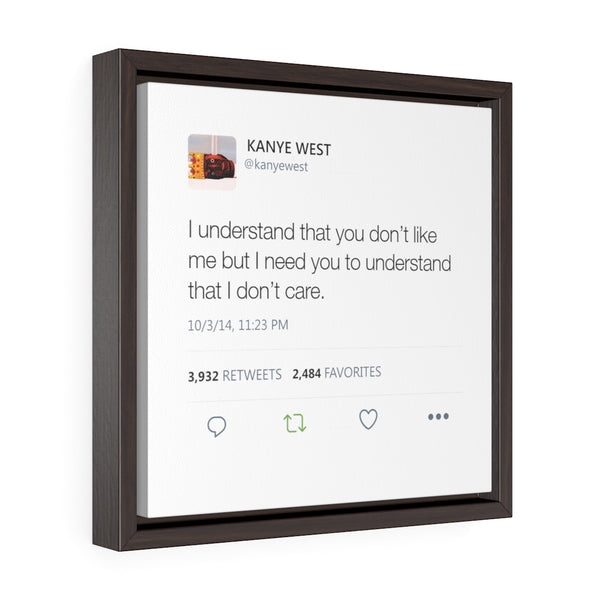 I understand that you don't like me but I need you to understand that I don't care. Kanye West Tweet Quote Square Framed Gallery Wrap Canvas-12″ × 12″-Archethype