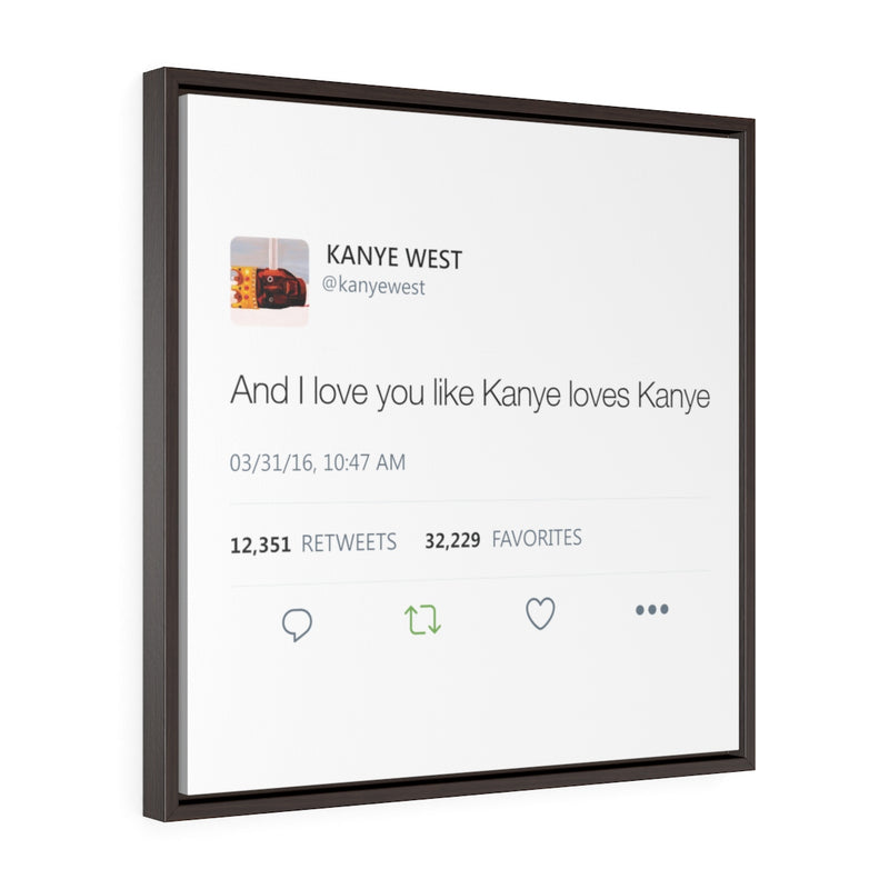 Kanye West Tweet I love you like Kanye loves Kanye Quote Square Framed Wrap Canvas-24″ × 24″-Archethype