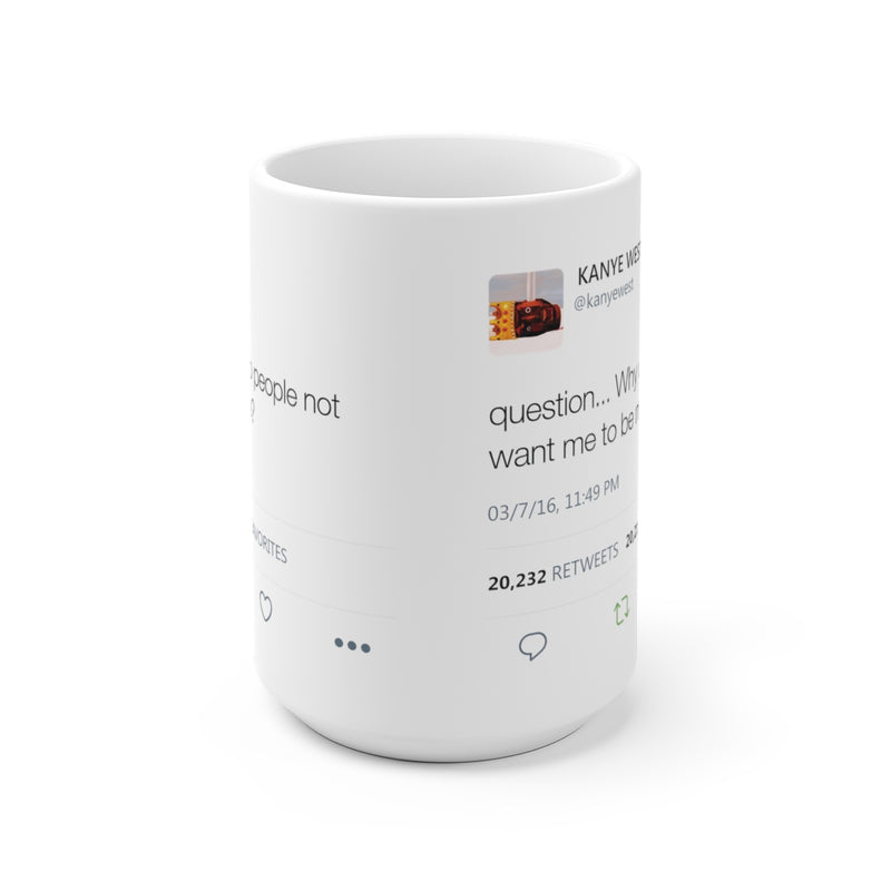 Why do people not want me to be me? Kanye West Tweet Mug-15oz-Archethype