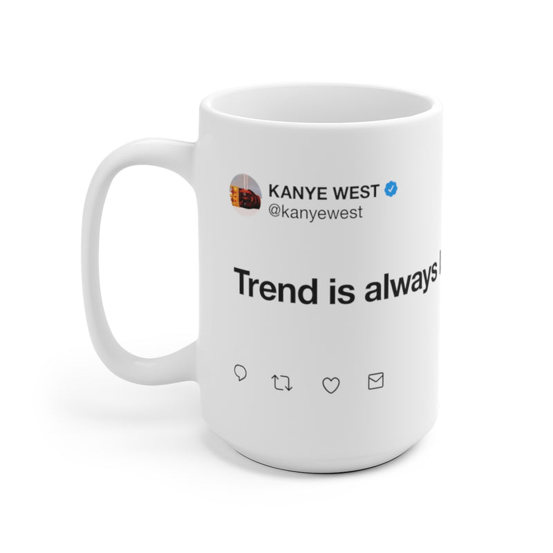 Trend is always late - Kanye West Tweet Mug-15oz-Archethype