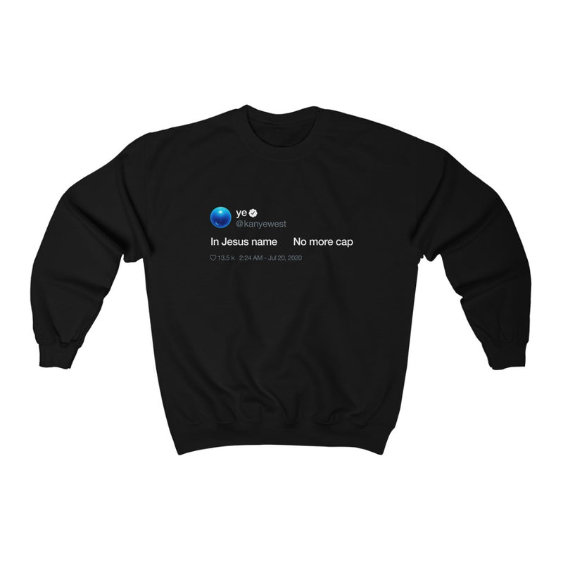 In Jesus name. No more cap. - Kanye West Tweet Crewneck Sweatshirt-Black-L-Archethype
