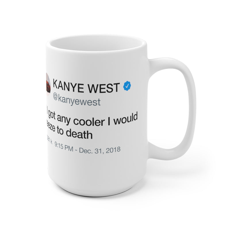 If I got any cooler I would freeze to death - Kanye West Tweet Quote Mug-Archethype