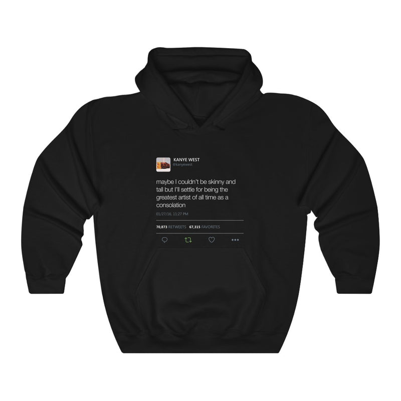 Maybe I Couldn't Be Skinny And Tall But I'll Settle For Being The Greatest Artist.. Kanye West Tweet Hoodie-S-Black-Archethype