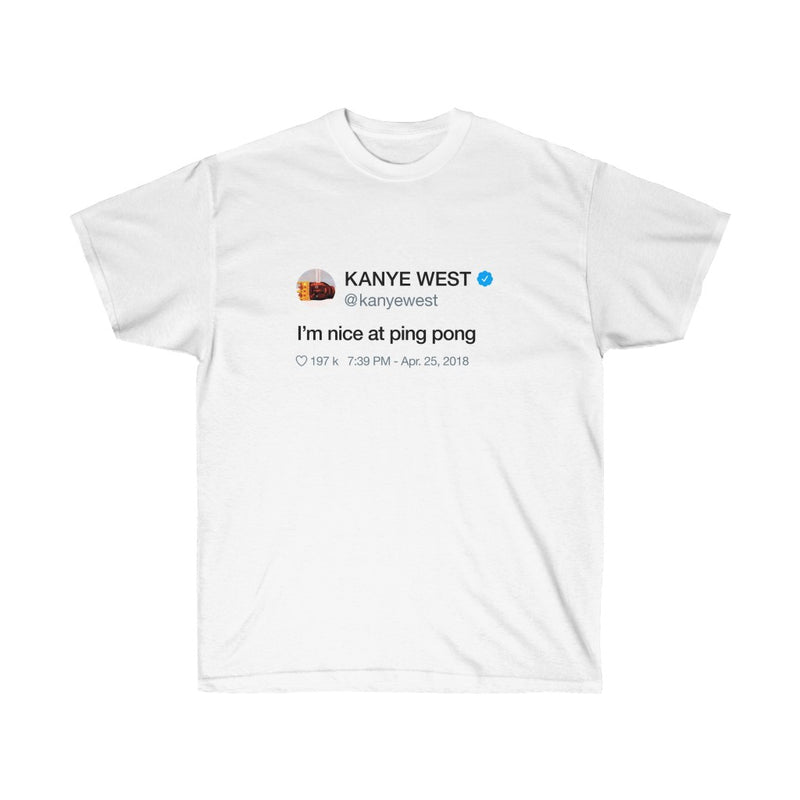 I'm nice at Ping Pong - Kanye West Tweet Inspired Unisex Ultra Cotton Tee-L-White-Archethype