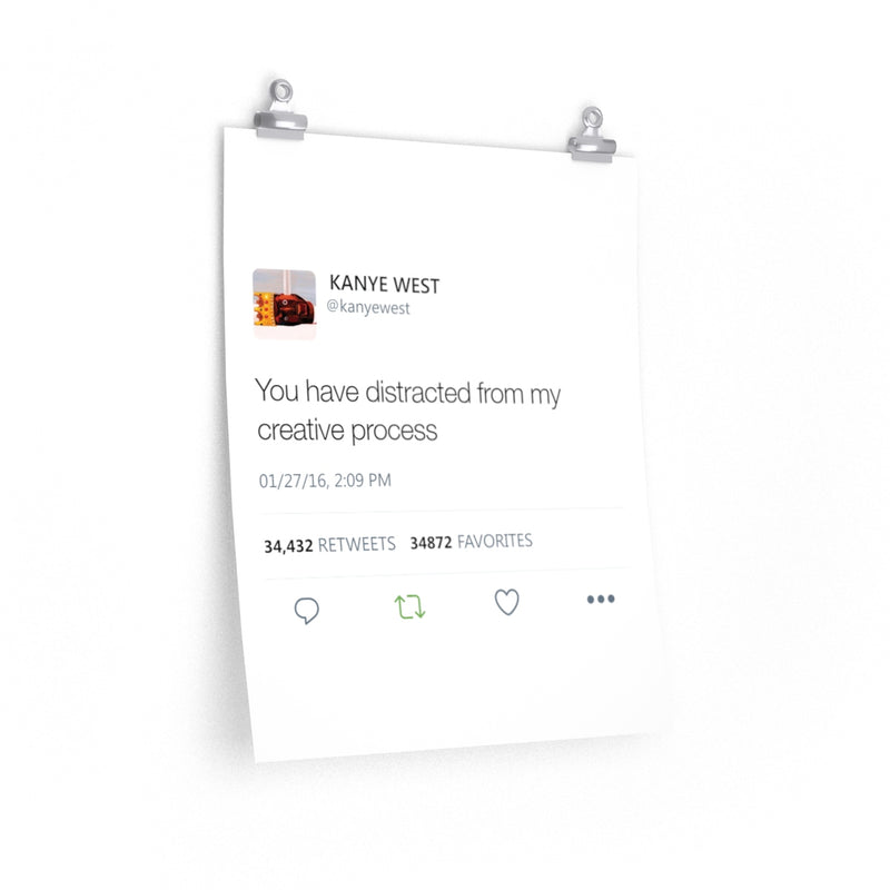You have distracted me from my creative process - Kanye West Tweet Poster-16″ × 20″-CG Matt-Archethype