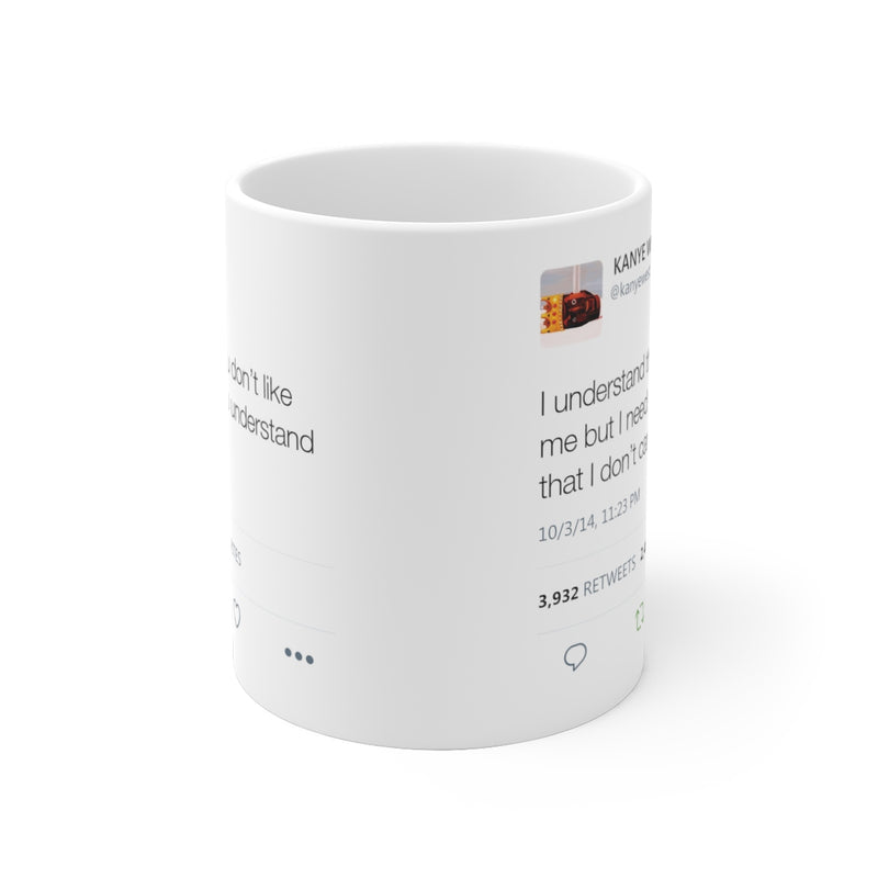 I understand that you don't like me but I need you to understand that I don't care - Kanye West Tweet Mug-Archethype