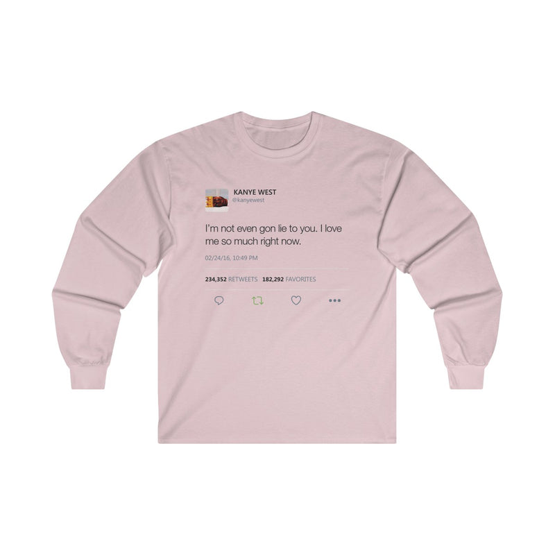 I'm Not Even Gon Lie To You I Love Me So Much Right Now Kanye West Tweet Long Sleeve Tee-Light Pink-S-Archethype