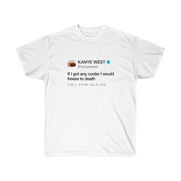 If I got any cooler I would freeze to death Kanye West Tweet Crewneck-L-White-Archethype
