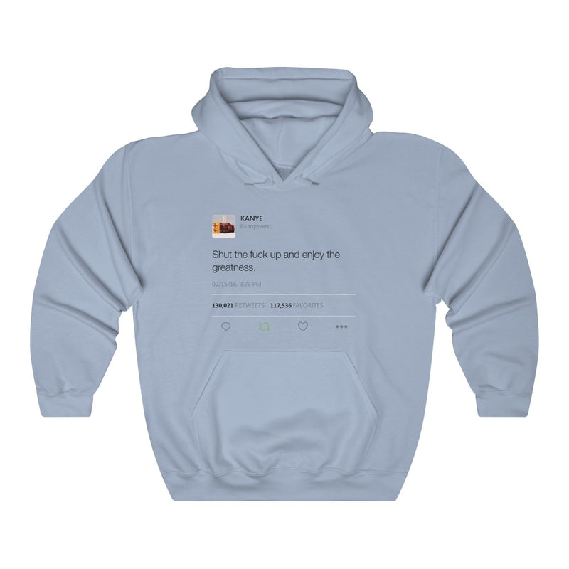 Shut the fuck up and enjoy the greatness - Kanye West Tweet Inspired Unisex Hooded Sweatshirt Hoodie-Light Blue-S-Archethype