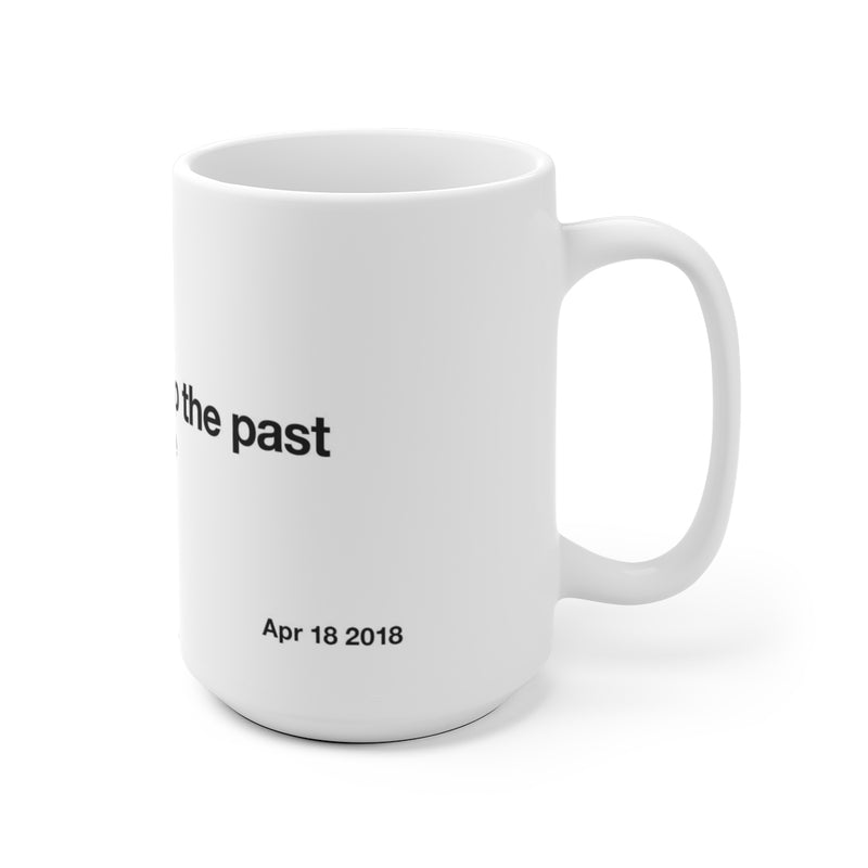 Constantly bringing up the past keeps you stuck there - Kanye West Tweet Mug-Archethype