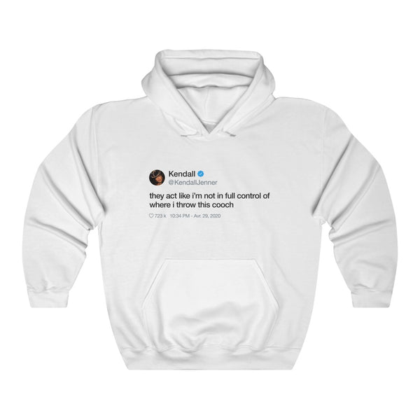 Kendall Jenner They act like i'm not in full control of where i throw this cooch Tweet Hoodie-L-White-Archethype