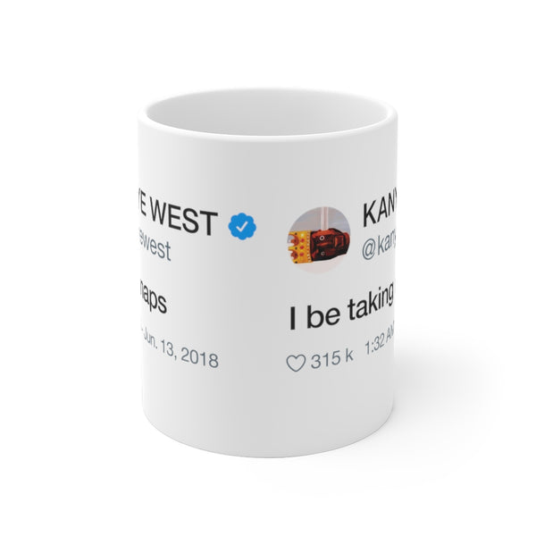 I Be Taking Naps - Kanye West Tweet Inspired Mug-Archethype