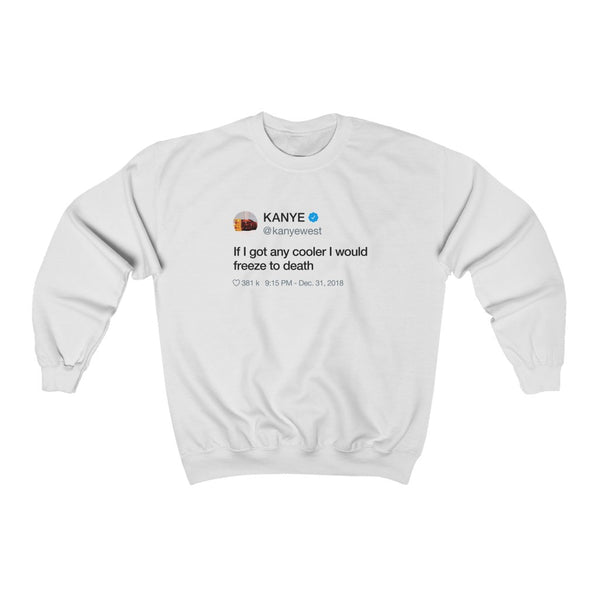 If I got any cooler I would freeze to death Kanye West Tweet Inspired Unisex Crewneck Sweatshirt-White-L-Archethype