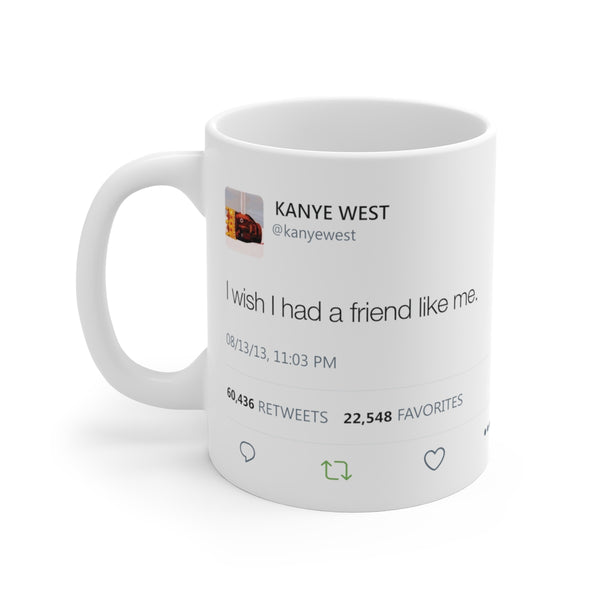 I wish I had a friend like me - Kanye West Tweet Mug-11oz-Archethype