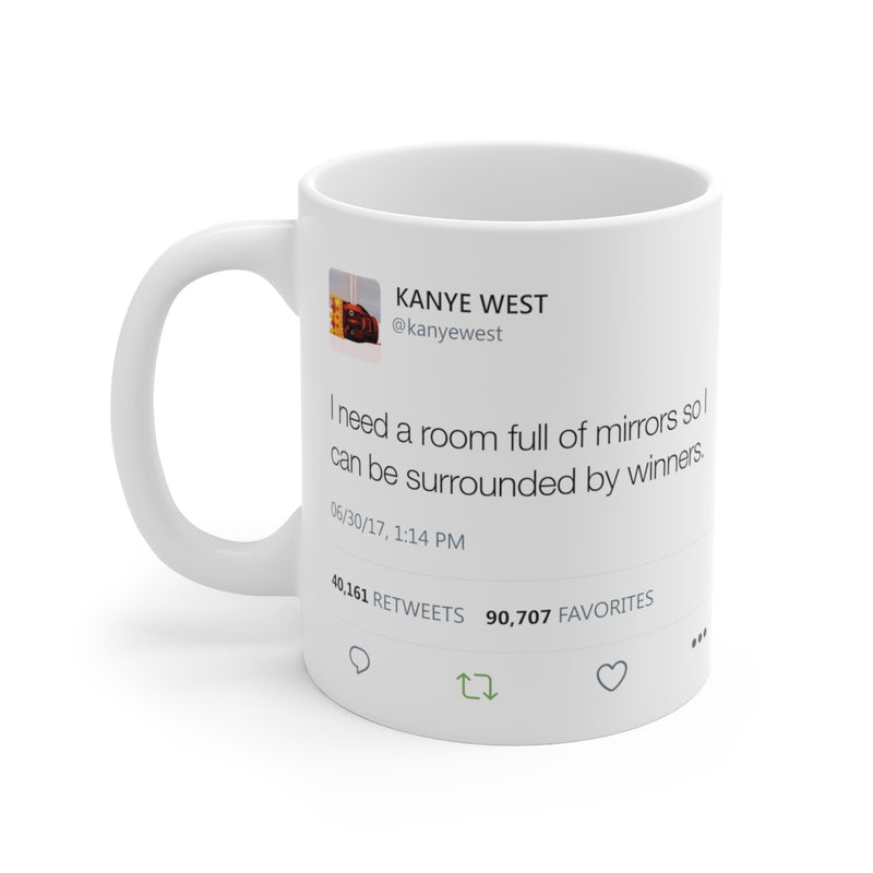 I need a room full of mirrors so I can be surrounded by winners - Kanye West Mug Tweet-11oz-Archethype