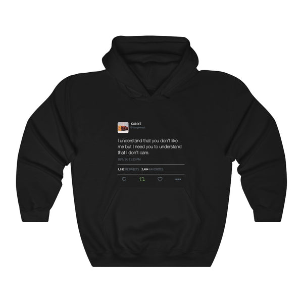 I Understand That You Don't Like Me But I Need You To Understand That I Dont Care Kanye West Tweet Hoodie-S-Black-Archethype