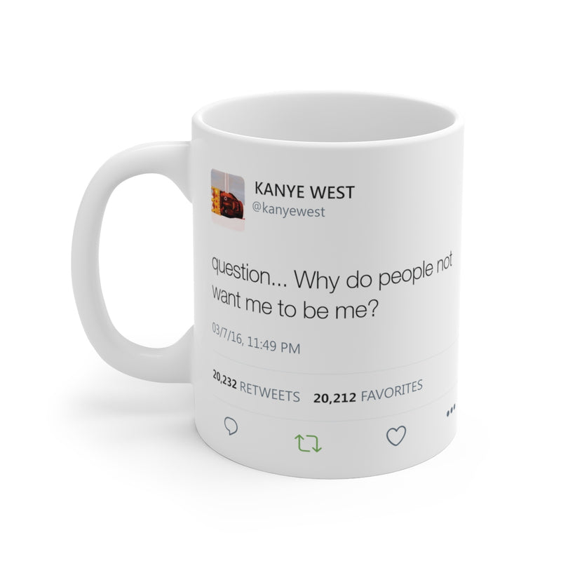 Why do people not want me to be me? Kanye West Tweet Mug-11oz-Archethype