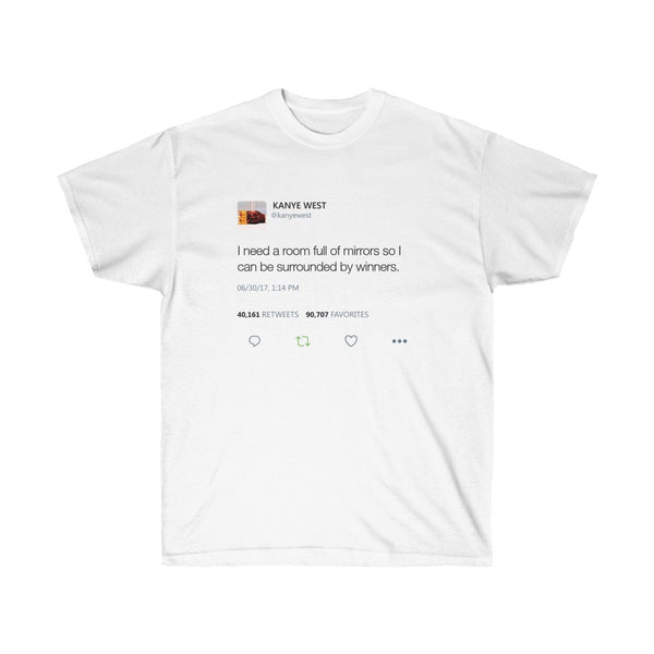 I need a room full of mirrors so I can be surrounded by winners - Kanye West Tweet Tee-L-White-Archethype