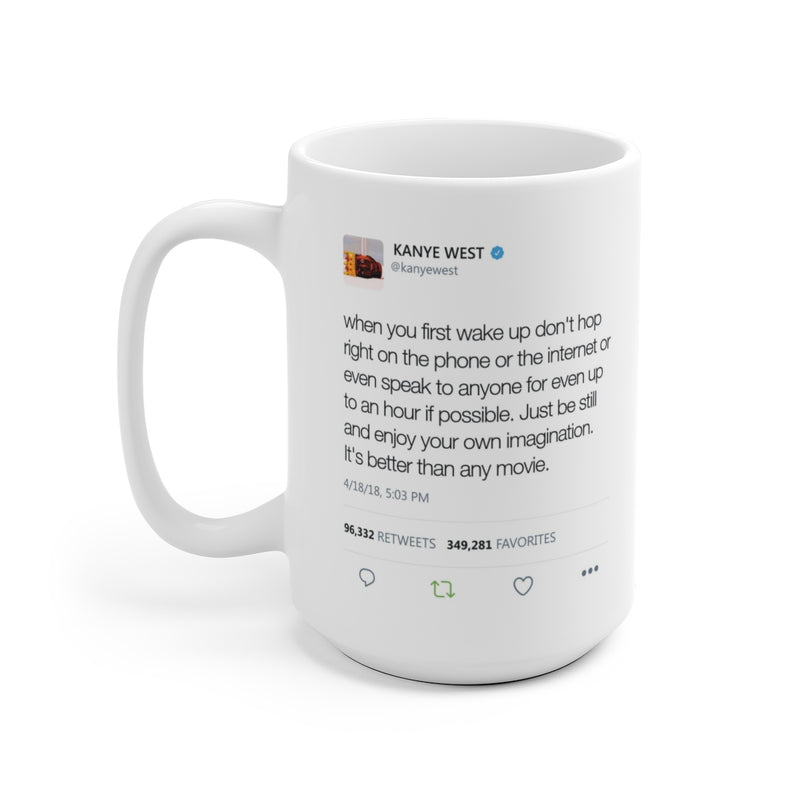 When you first wake up don't hop right on the phone - Kanye West Tweet Mug-15oz-Archethype