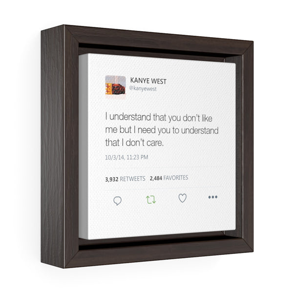 I understand that you don't like me but I need you to understand that I don't care. Kanye West Tweet Quote Square Framed Gallery Wrap Canvas-6″ × 6″-Archethype
