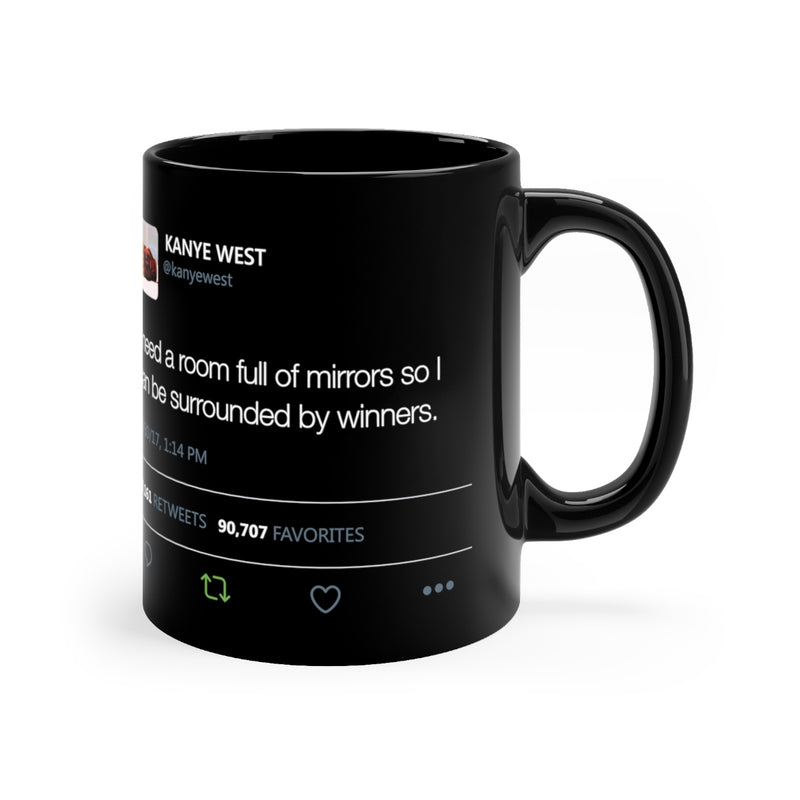 I need a room full of mirrors so I can be surrounded by winners - Kanye West black Mug Tweet Inspired-11oz-Archethype
