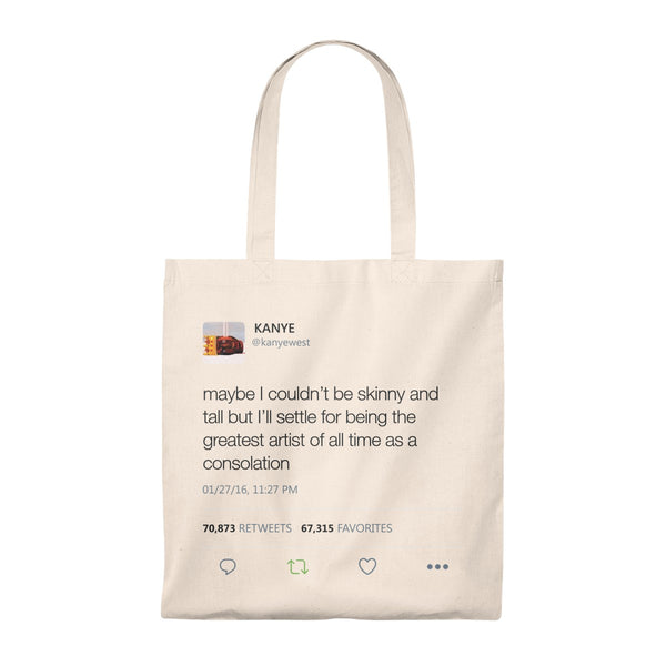 Maybe I Couldn't Be Skinny And Tall But I'll Settle For Being The Greatest Artist Of All Time.. Kanye West Tweet Tote Bag-Natural/Natural-Archethype