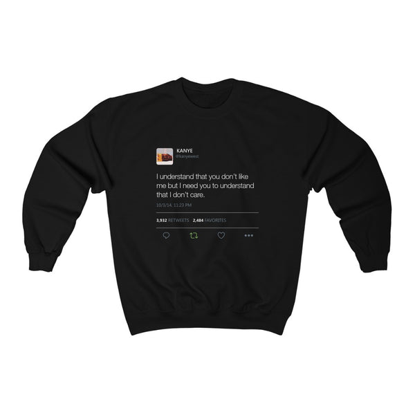 I Understand That You Don't Like Me But I Need You To Understand That I Dont Care - Kanye West Tweet Sweatshirt-Black-L-Archethype