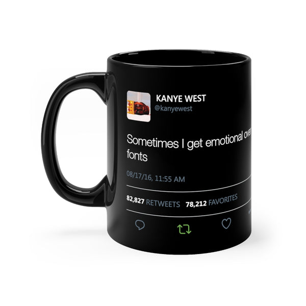 Sometimes I get emotional over fonts Kanye West Tweet Black Mug-11oz-Archethype