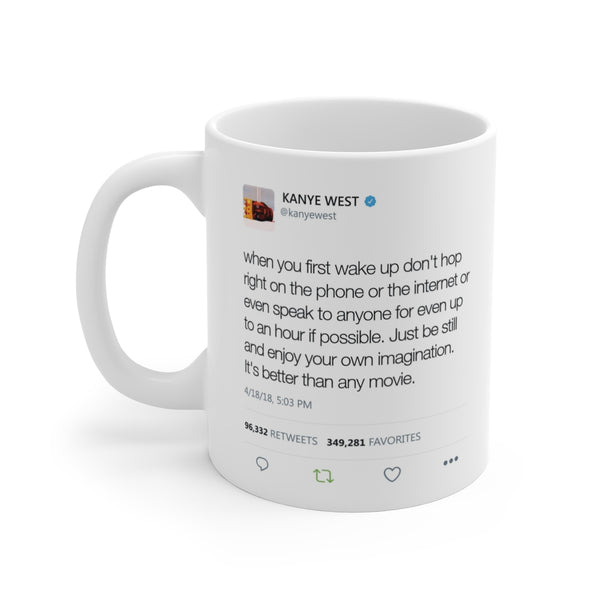 When you first wake up don't hop right on the phone - Kanye West Tweet Mug-11oz-Archethype