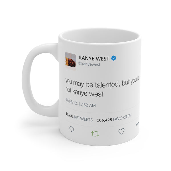 You may be talented, but you are not Kanye West Tweet Mug-11oz-Archethype