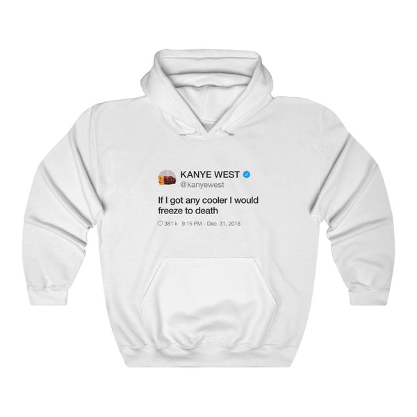 If I got any cooler I would freeze to death - Kanye West Tweet Hoodie-L-White-Archethype