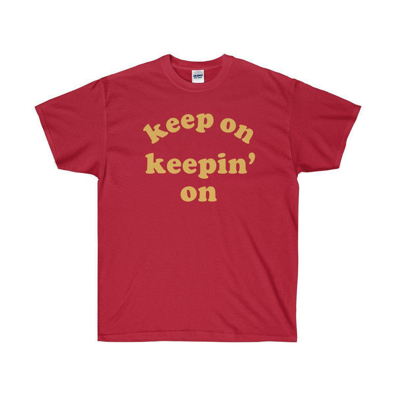 Keep On Keepin' On Tee - Atlanta Childish Gambino TV Show Earn Inspired-Cardinal Red-S-Archethype