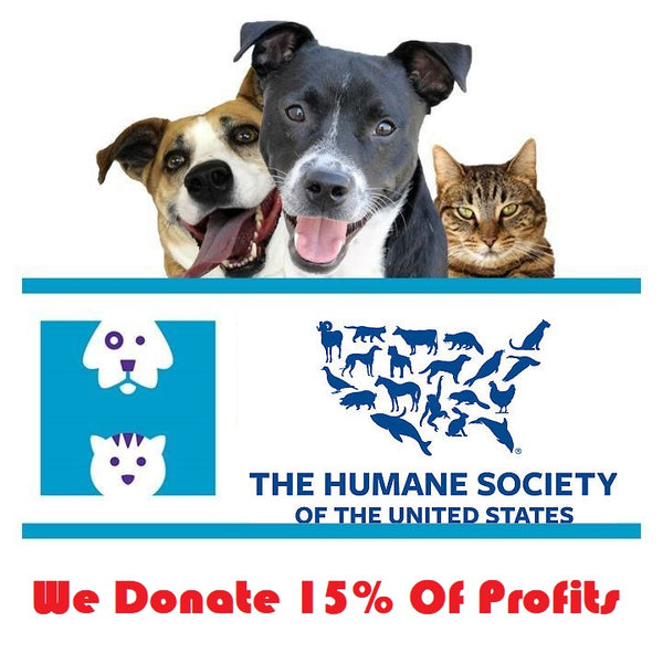 We donate 15% of our Profits to The Humane Society of the USA.