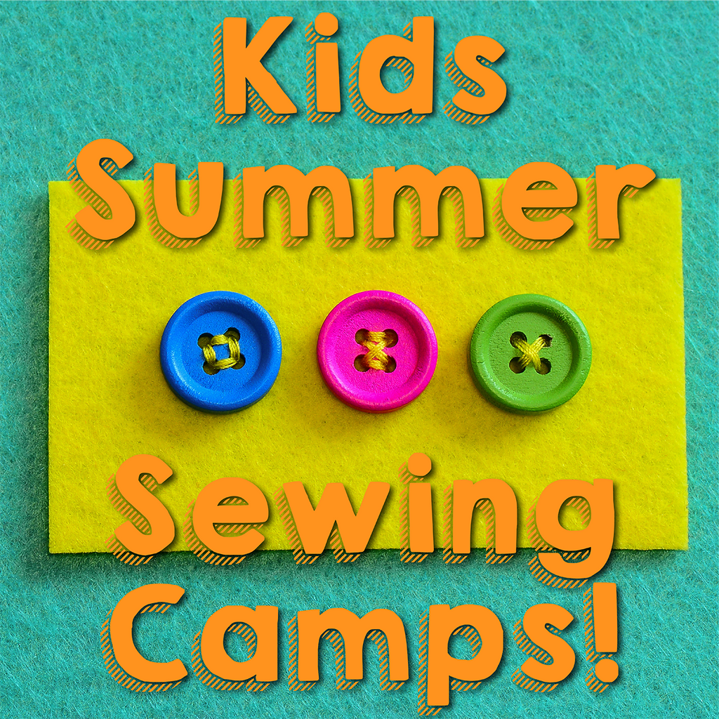 Kid's Summer Sewing Camps! Ages 8-12
