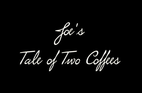 Joe's Tale of Two Coffees