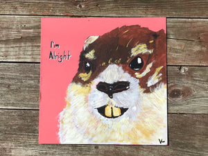 """I'm Alright"" 15x15 ORIGINAL Masonite"