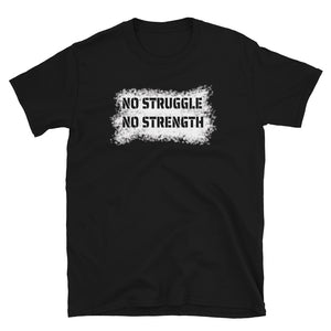 """No Struggle No Strength"" Short-Sleeve Unisex T-Shirt"