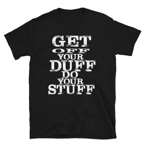 """Get Off Your Duff Do Your Stuff"" Short-Sleeve Unisex T-Shirt"