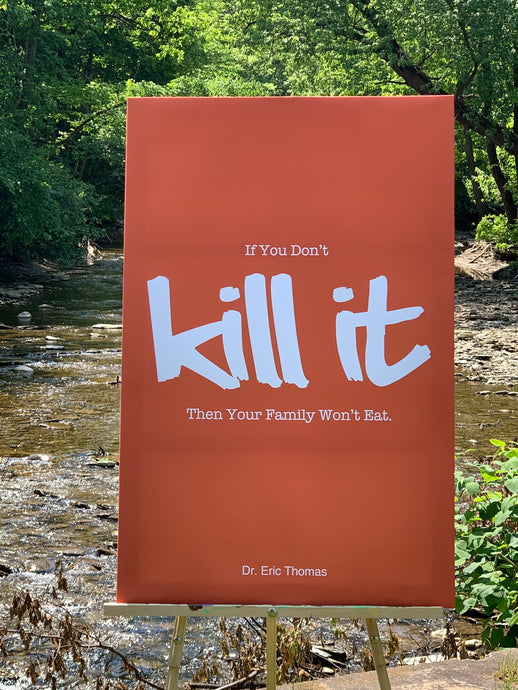If You Don't Kill It, Then Your Family Won't Eat. Motivational Poster.