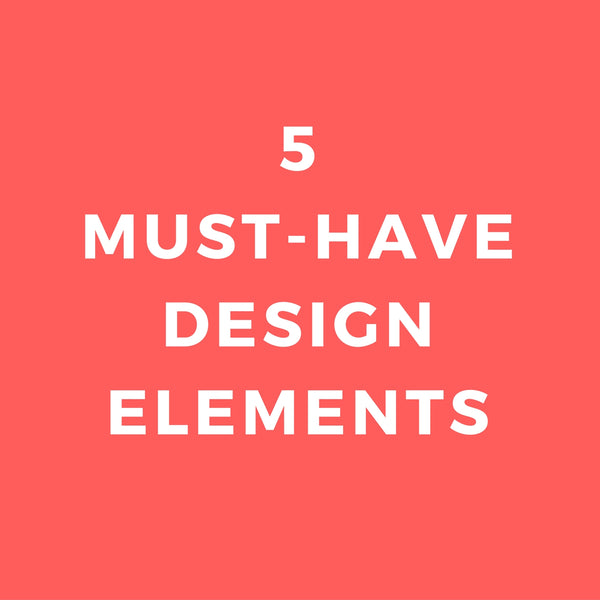 5 Must-Have Design Elements For Your New Business