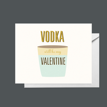 Load image into Gallery viewer, Vodka will be my valentine