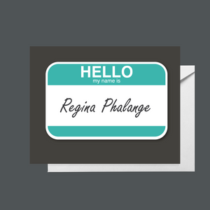 "Hello, my name is ""Regina Phalange"""