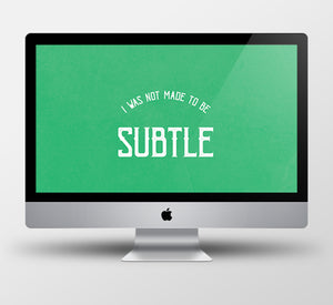 I was not made to be subtle - Desktop Wallpaper