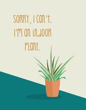 Load image into Gallery viewer, I'm An Indoor Plant